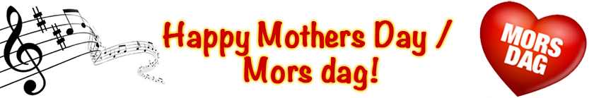 Happy Mothers Day / Mors dag!